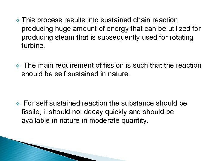 v This process results into sustained chain reaction producing huge amount of energy that