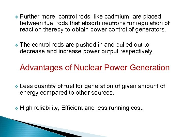 v Further more, control rods, like cadmium, are placed between fuel rods that absorb