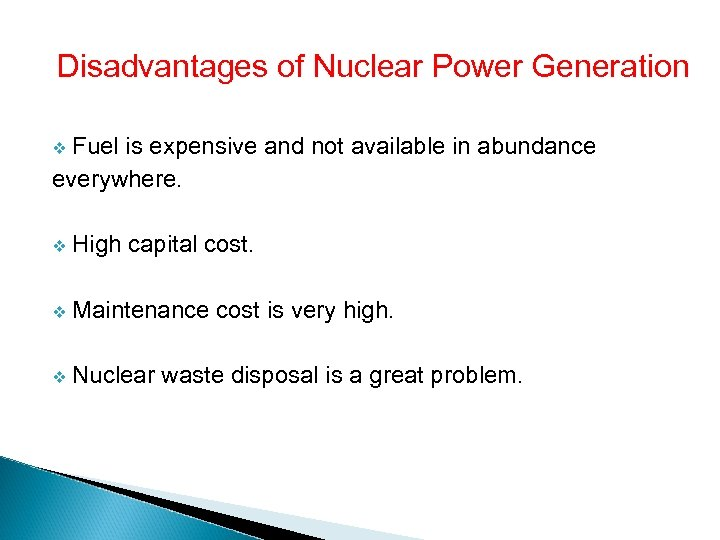 Disadvantages of Nuclear Power Generation Fuel is expensive and not available in abundance everywhere.