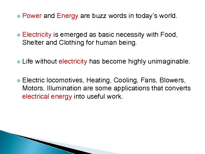 v Power and Energy are buzz words in today's world. v Electricity is emerged