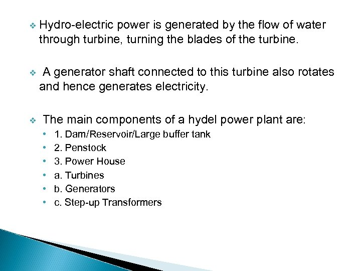 v Hydro-electric power is generated by the flow of water through turbine, turning the