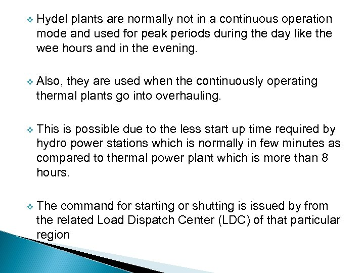 v Hydel plants are normally not in a continuous operation mode and used for