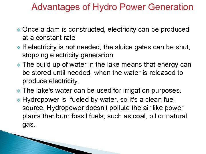 Advantages of Hydro Power Generation Once a dam is constructed, electricity can be produced