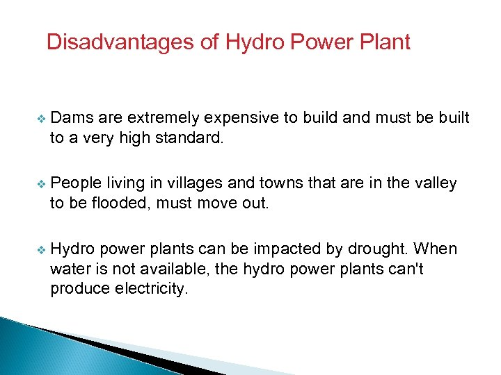 Disadvantages of Hydro Power Plant v Dams are extremely expensive to build and must