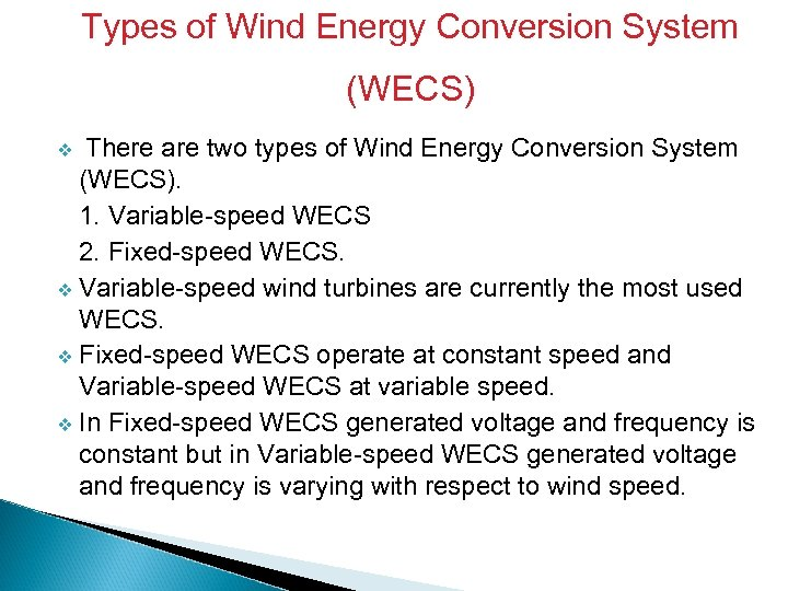 Types of Wind Energy Conversion System (WECS) There are two types of Wind Energy