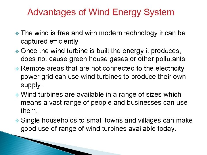 Advantages of Wind Energy System The wind is free and with modern technology it