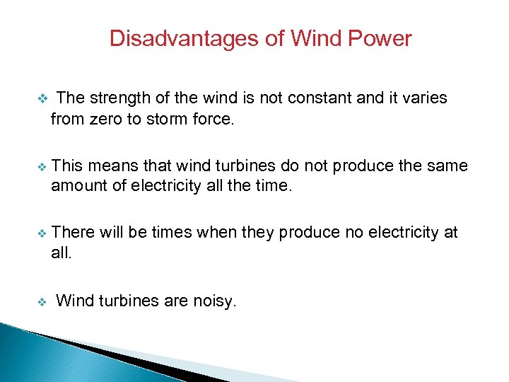 Disadvantages of Wind Power v The strength of the wind is not constant and