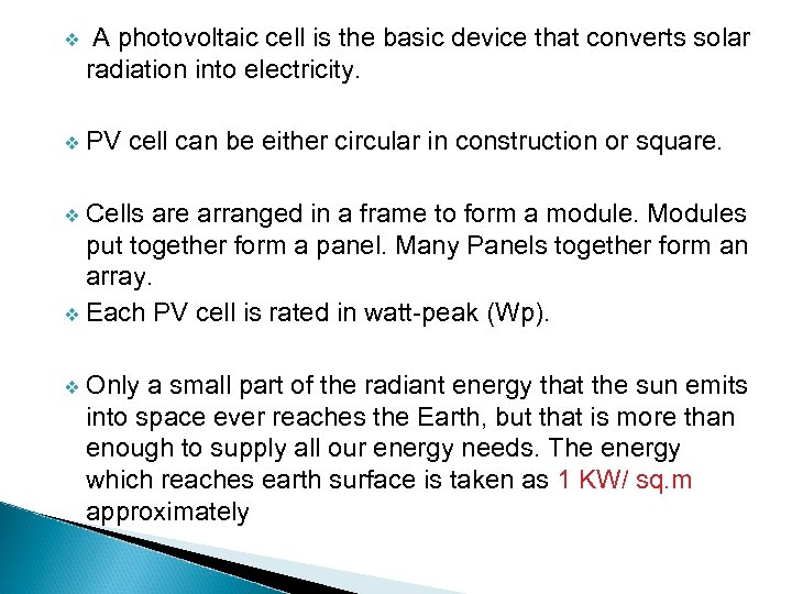 v A photovoltaic cell is the basic device that converts solar radiation into electricity.