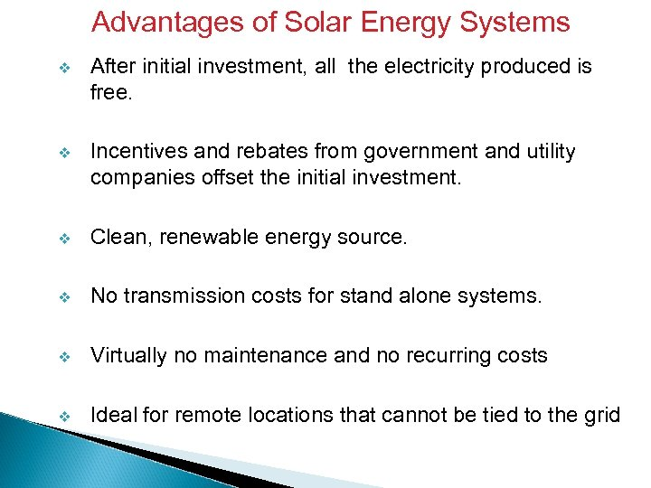 Advantages of Solar Energy Systems v After initial investment, all the electricity produced is