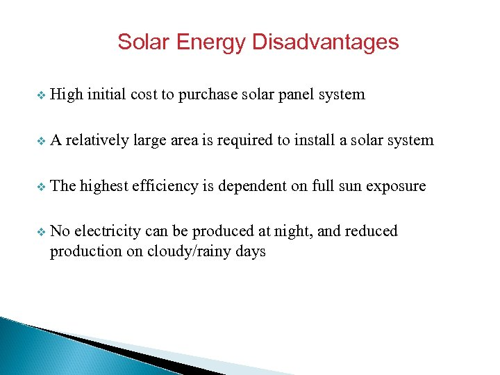 Solar Energy Disadvantages v High initial cost to purchase solar panel system v A