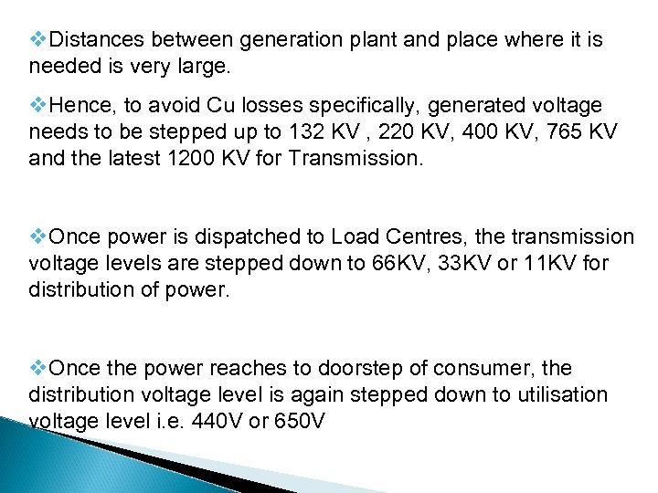 v. Distances between generation plant and place where it is needed is very large.