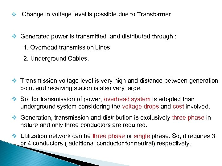v Change in voltage level is possible due to Transformer. v Generated power is