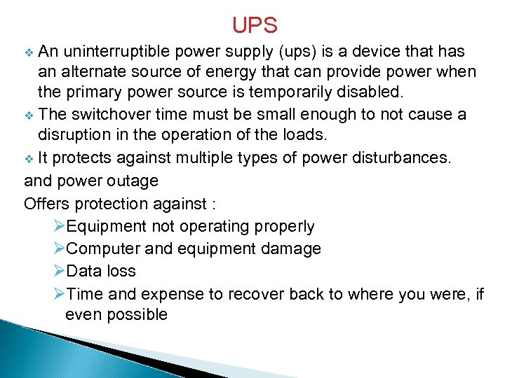 UPS An uninterruptible power supply (ups) is a device that has an alternate source