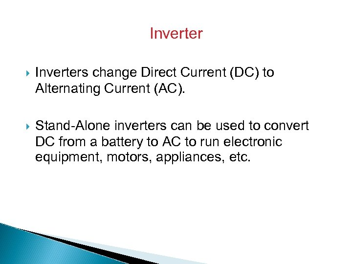 Inverter Inverters change Direct Current (DC) to Alternating Current (AC). Stand-Alone inverters can be