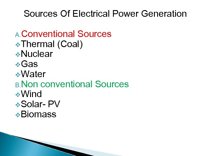 Sources Of Electrical Power Generation A. Conventional Sources v. Thermal (Coal) v. Nuclear v.