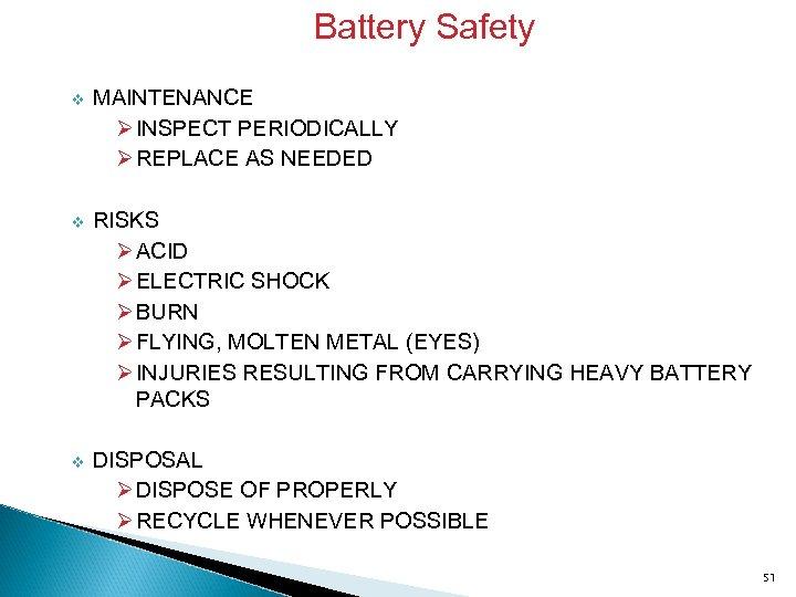 Battery Safety v MAINTENANCE Ø INSPECT PERIODICALLY Ø REPLACE AS NEEDED v RISKS Ø