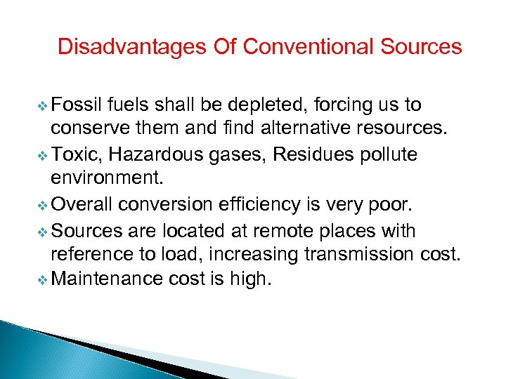 Disadvantages Of Conventional Sources v Fossil fuels shall be depleted, forcing us to conserve