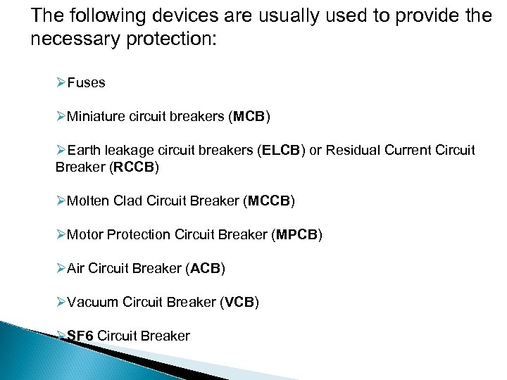 The following devices are usually used to provide the necessary protection: ØFuses ØMiniature circuit