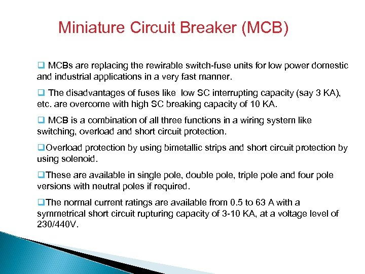 Miniature Circuit Breaker (MCB) q MCBs are replacing the rewirable switch-fuse units for low