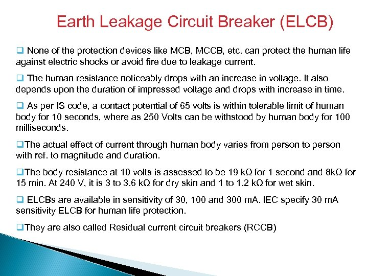 Earth Leakage Circuit Breaker (ELCB) q None of the protection devices like MCB, MCCB,