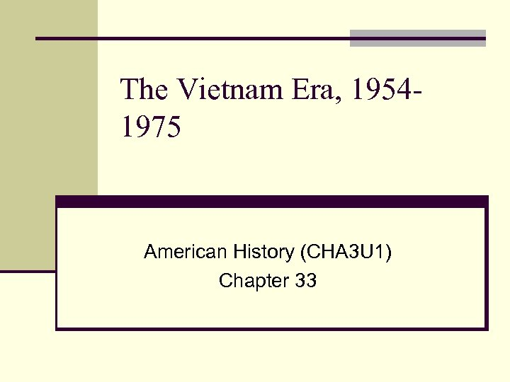 The Vietnam Era, 19541975 American History (CHA 3 U 1) Chapter 33