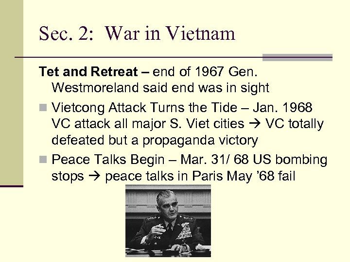Sec. 2: War in Vietnam Tet and Retreat – end of 1967 Gen. Westmoreland