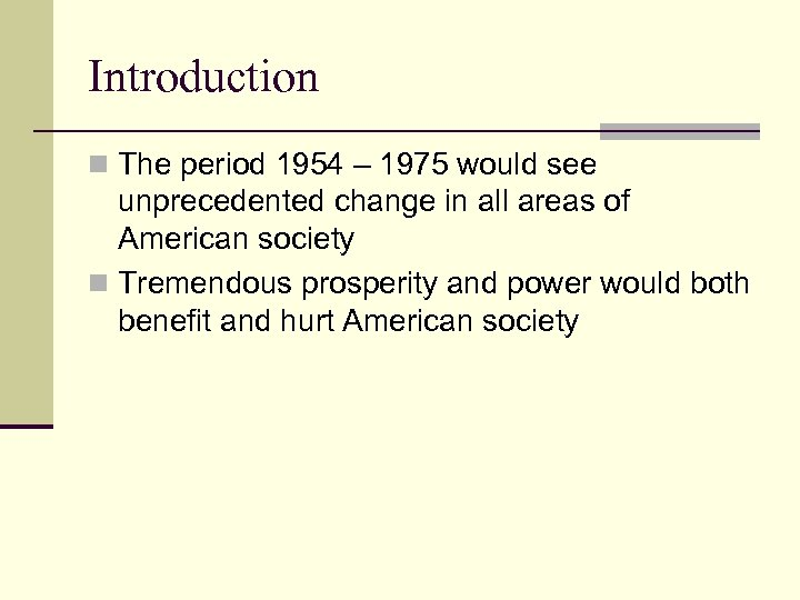 Introduction n The period 1954 – 1975 would see unprecedented change in all areas