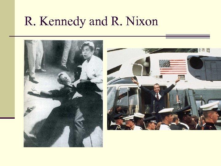 R. Kennedy and R. Nixon