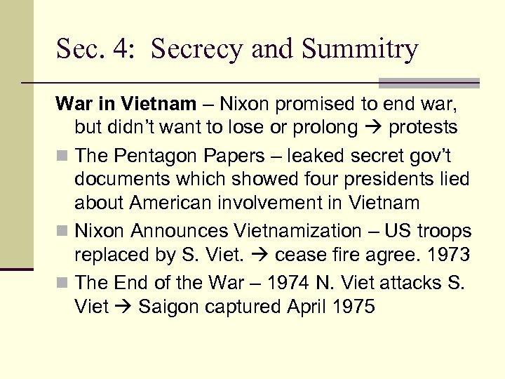 Sec. 4: Secrecy and Summitry War in Vietnam – Nixon promised to end war,
