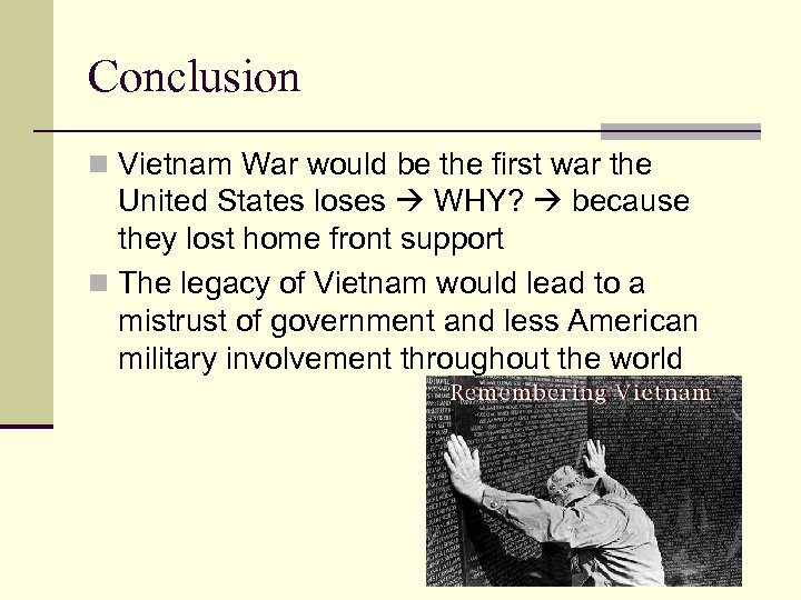 Conclusion n Vietnam War would be the first war the United States loses WHY?