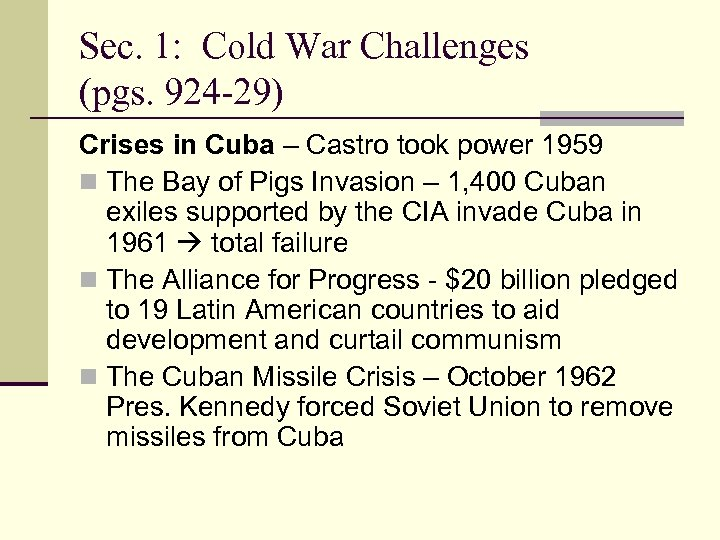 Sec. 1: Cold War Challenges (pgs. 924 -29) Crises in Cuba – Castro took
