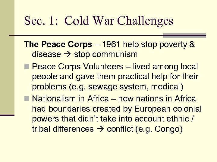 Sec. 1: Cold War Challenges The Peace Corps – 1961 help stop poverty &