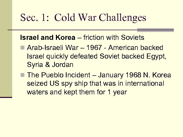Sec. 1: Cold War Challenges Israel and Korea – friction with Soviets n Arab-Israeli