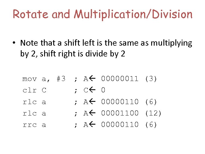 Rotate and Multiplication/Division • Note that a shift left is the same as multiplying