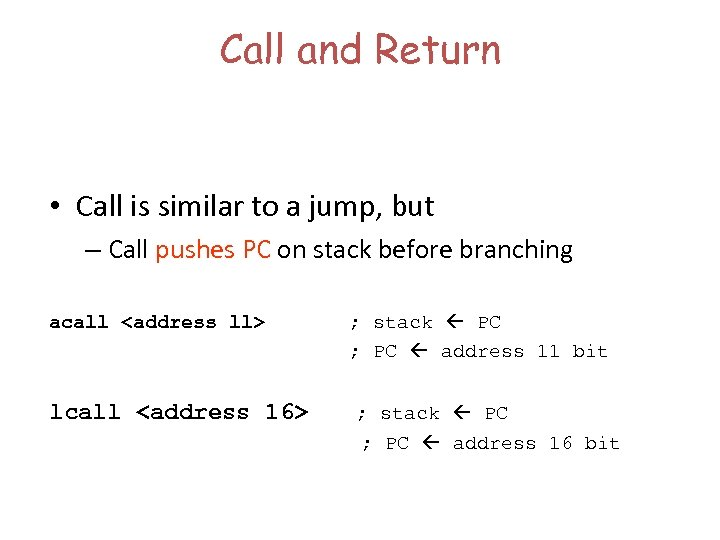 Call and Return • Call is similar to a jump, but – Call pushes