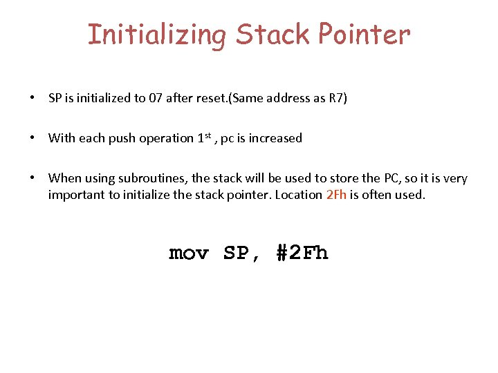 Initializing Stack Pointer • SP is initialized to 07 after reset. (Same address as