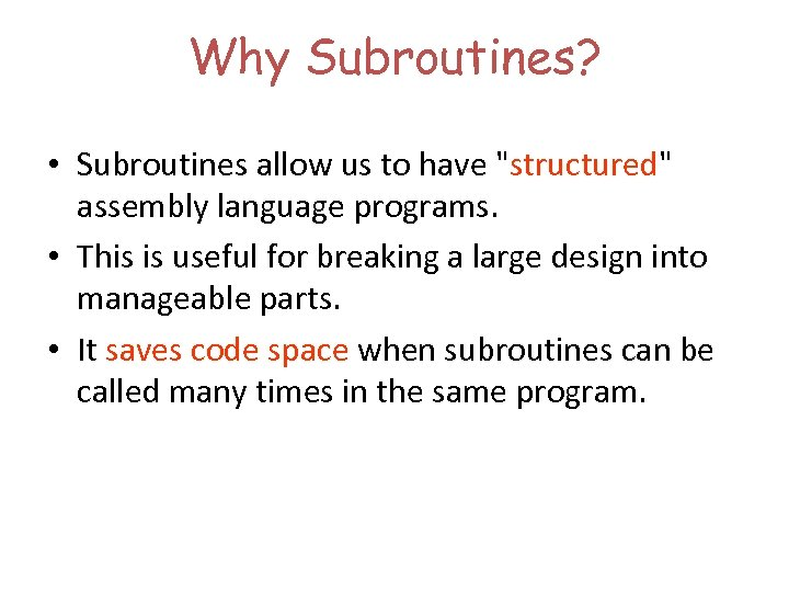 Why Subroutines? • Subroutines allow us to have