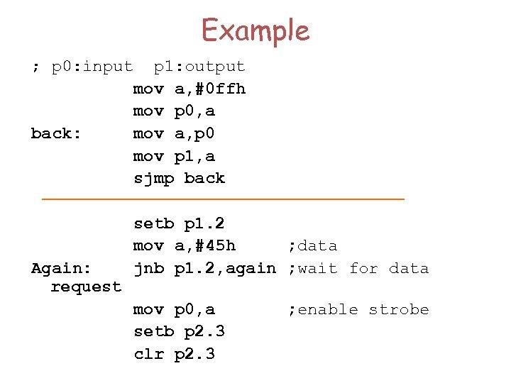 Example ; p 0: input p 1: output mov a, #0 ffh mov p
