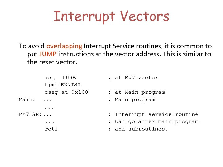 Interrupt Vectors To avoid overlapping Interrupt Service routines, it is common to put JUMP