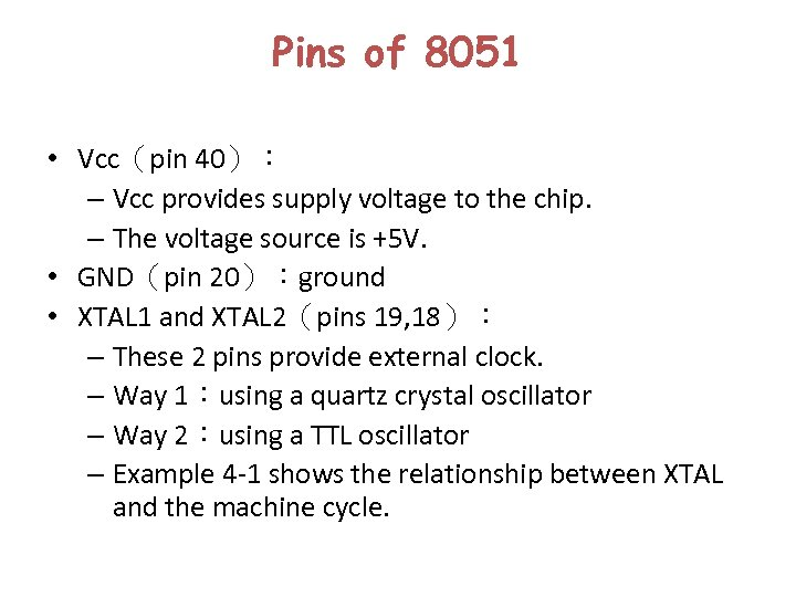 Pins of 8051 • Vcc(pin 40): – Vcc provides supply voltage to the chip.