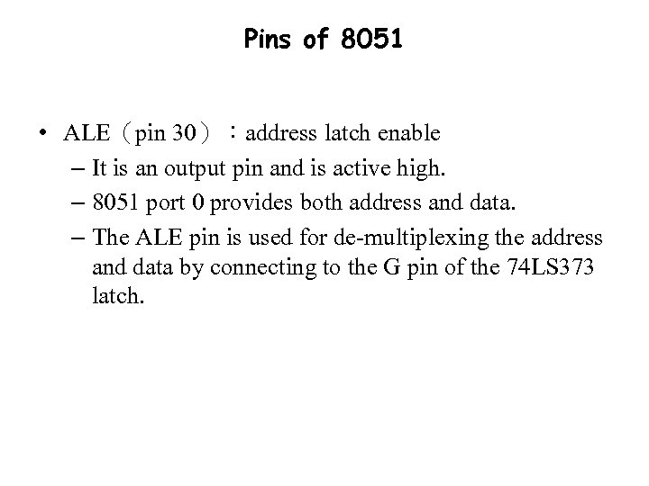 Pins of 8051 • ALE(pin 30):address latch enable – It is an output pin