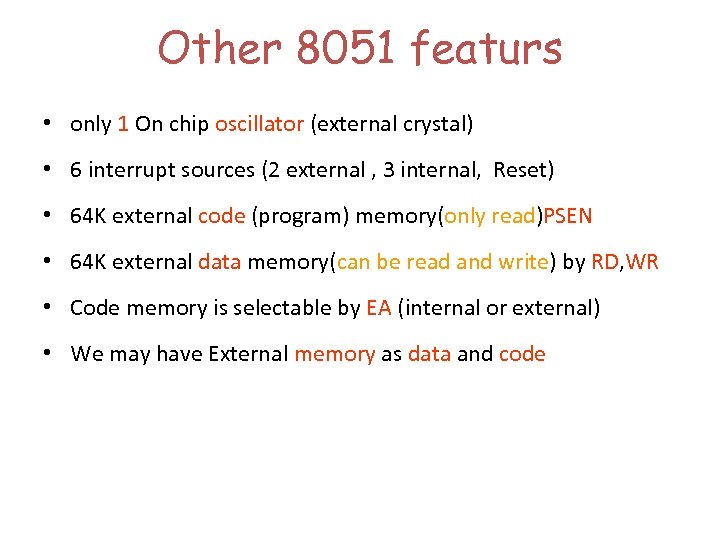 Other 8051 featurs • only 1 On chip oscillator (external crystal) • 6 interrupt