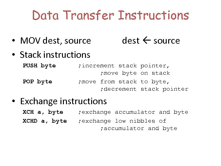 Data Transfer Instructions • MOV dest, source • Stack instructions PUSH byte POP byte