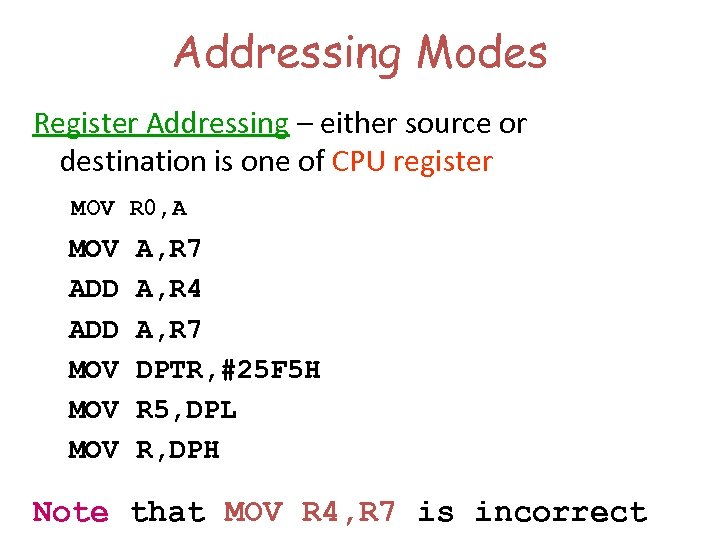 Addressing Modes Register Addressing – either source or destination is one of CPU register