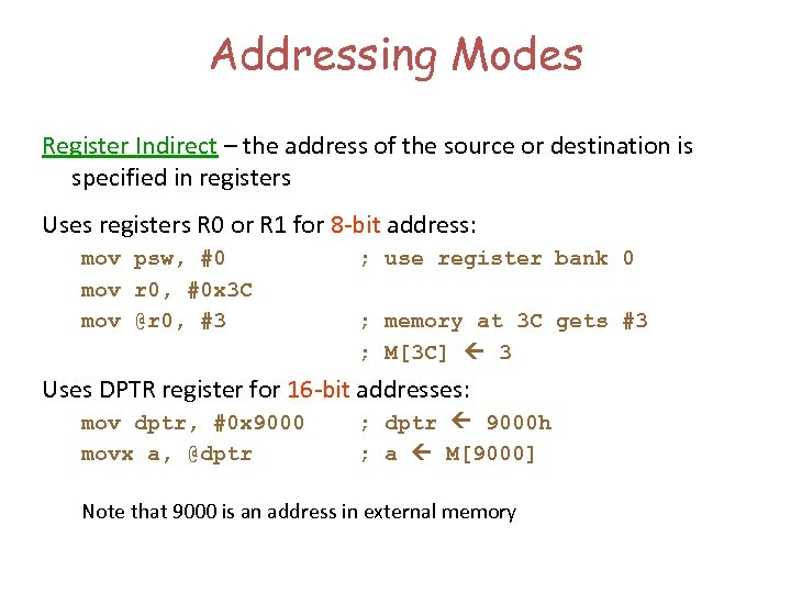 Addressing Modes Register Indirect – the address of the source or destination is specified