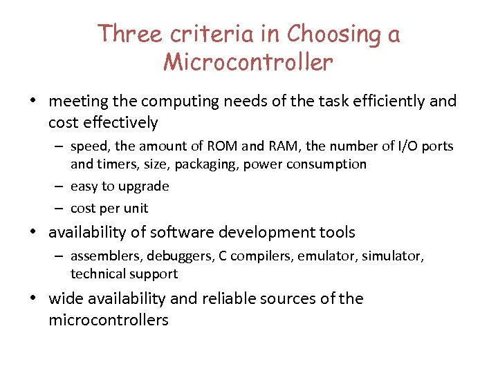 Three criteria in Choosing a Microcontroller • meeting the computing needs of the task
