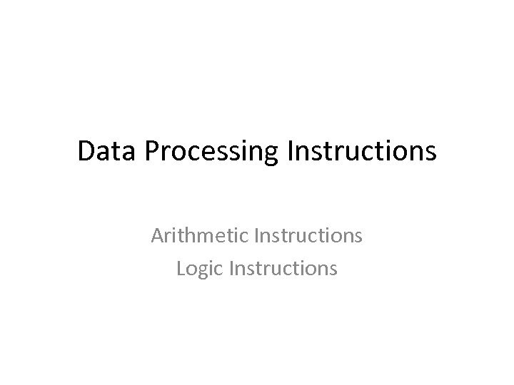 Data Processing Instructions Arithmetic Instructions Logic Instructions