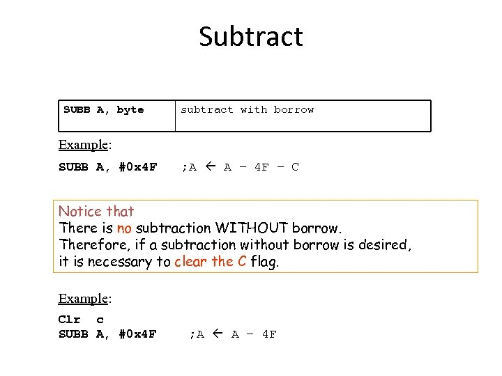 Subtract SUBB A, byte subtract with borrow Example: SUBB A, #0 x 4 F