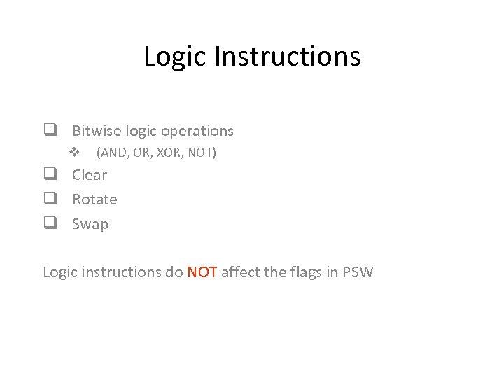 Logic Instructions q Bitwise logic operations v (AND, OR, XOR, NOT) q Clear q
