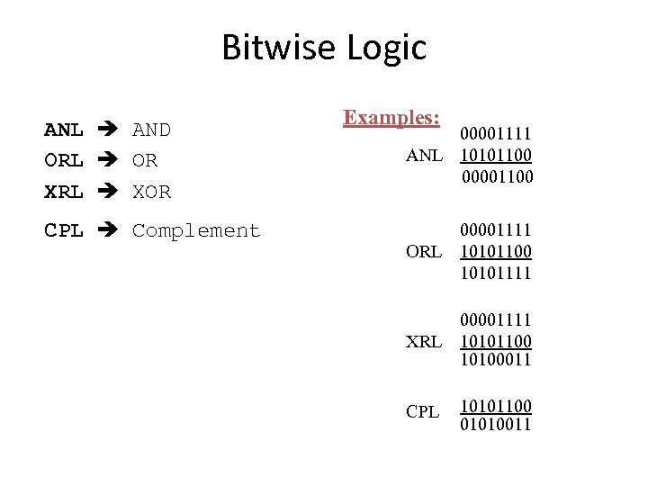 Bitwise Logic ANL AND ORL OR XRL XOR CPL Complement Examples: 00001111 ANL 10101100